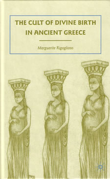 """""""The Cult of Divine Birth in Ancient Greece"""", by Margeurite Rigoglioso"""