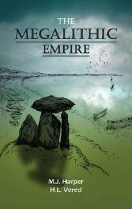 """""""The Megalithic Empire"""", by M J Harper & H L Vered"""